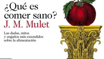 Dibujo20180602-small-book-cover-que-es-comer-sano-jm-mulet-destino